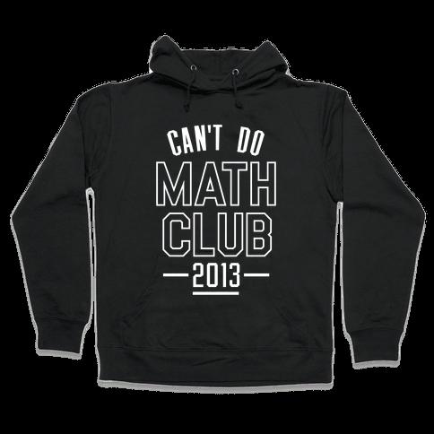 Can't Do Math Club Hooded Sweatshirt