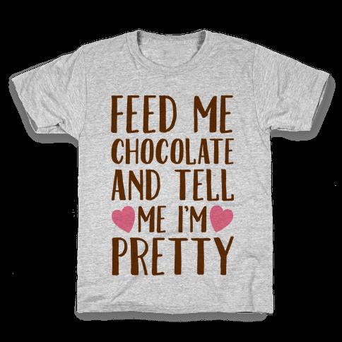 Feed Me Chocolate and Tell Me I'm Pretty  Kids T-Shirt