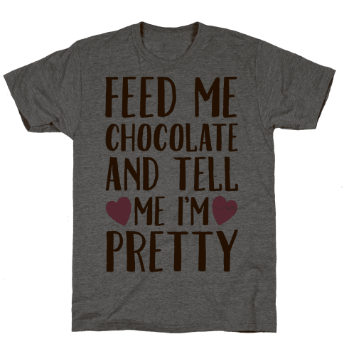 Feed Me Chocolate and Tell Me I'm Pretty