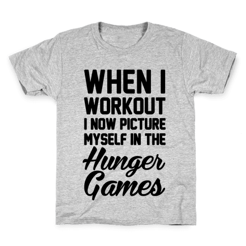 When I Work Out I Now Picture Myself In The Hunger Games Kids T-Shirt