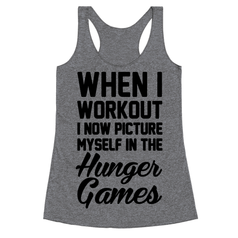 When I Work Out I Now Picture Myself In The Hunger Games Racerback Tank Top