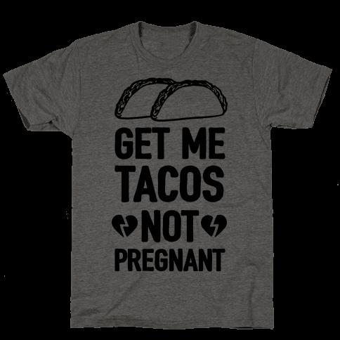 Get Me Tacos Not Pregnant Mens T-Shirt