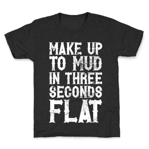 Make Up To Mud In Three Seconds Flat Kids T-Shirt