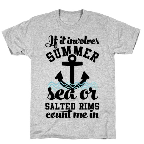 If it Involves Summer Sea or Salted Rims Count Me In T-Shirt