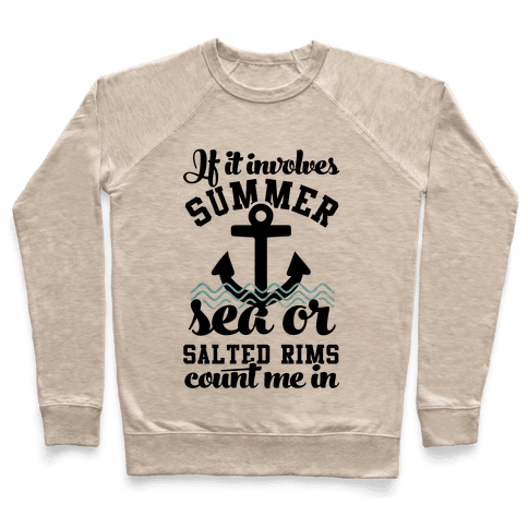 If it Involves Summer Sea or Salted Rims Count Me In Pullover