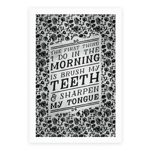 The First Thing I Do In The Morning Is Brush My Teeth And Sharpen My Tongue Poster