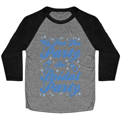 We Put The Party In Bridal Party Baseball Tee