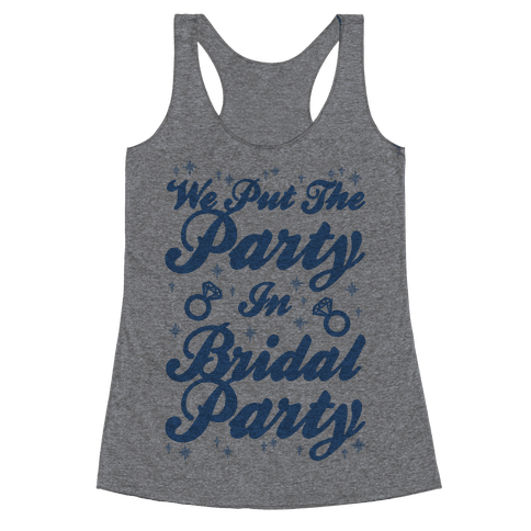 We Put The Party In Bridal Party Racerback Tank Top