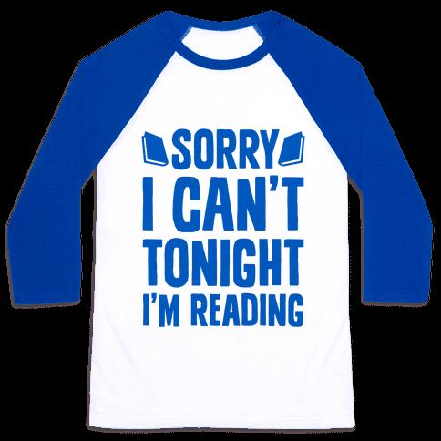 Sorry I Can't Tonight, I'm Reading Baseball Tee