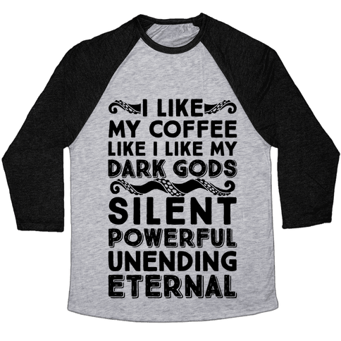 I Like My Coffee Like I Like My Dark Gods Baseball Tee