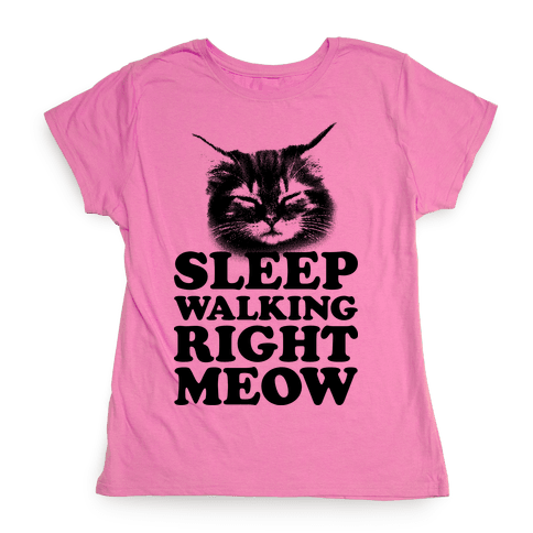Sleep Walking Right Meow Womens T-Shirt