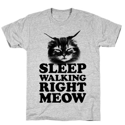 Sleep Walking Right Meow T-Shirt