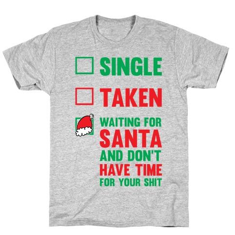 Single Taken Waiting For Santa T-Shirt
