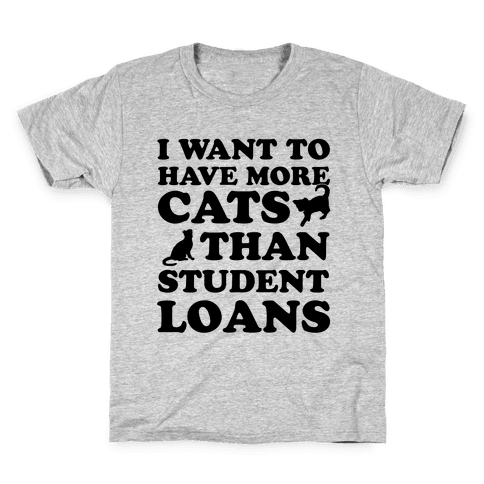 I Want More Cats Than Student Loans Kids T-Shirt