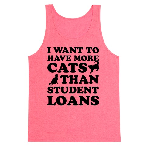I Want More Cats Than Student Loans Tank Top