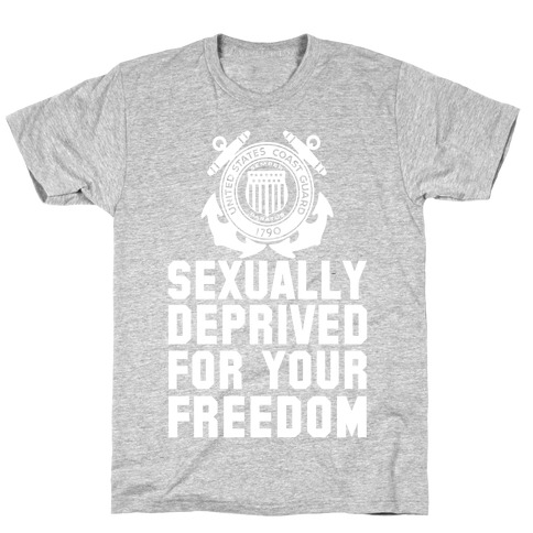 Sexually Deprived For Your Freedom (Coast Guard) T-Shirt