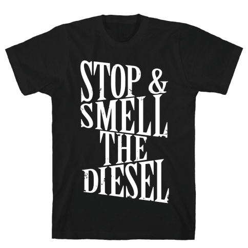 Stop And Smell The Diesel Mens T-Shirt