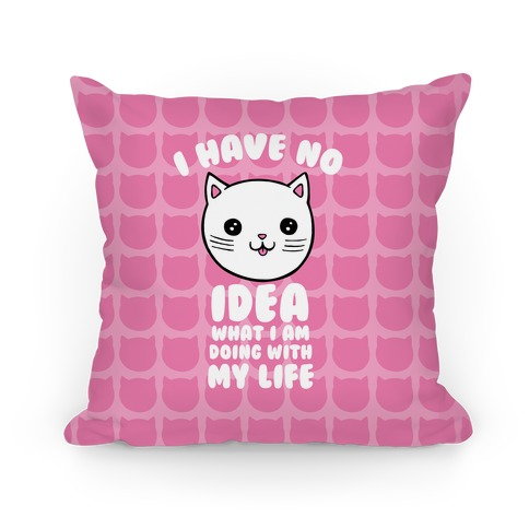 I Have No Idea What I Am Doing With My Life Pillow