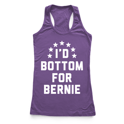 I'd Bottom For Bernie Racerback Tank Top