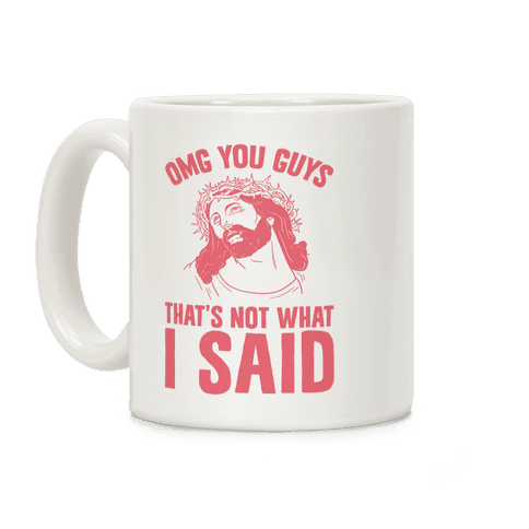 OMG You Guys That's Not What I Said Coffee Mug