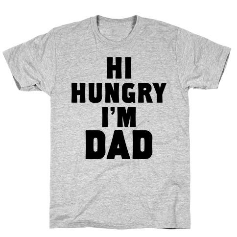 Hi Hungry I'm Dad Mens T-Shirt