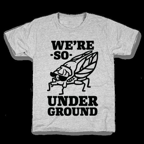 Cicadas Are So Underground Kids T-Shirt