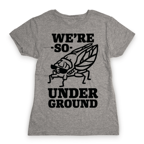 Cicadas Are So Underground Womens T-Shirt