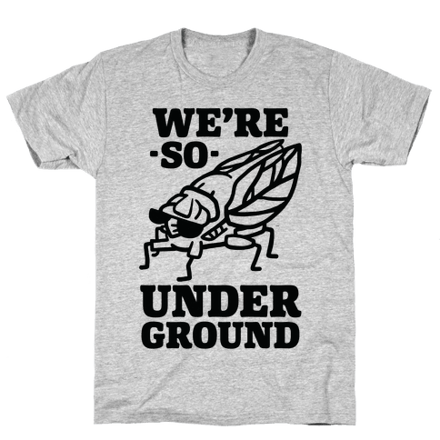 Cicadas Are So Underground Mens T-Shirt