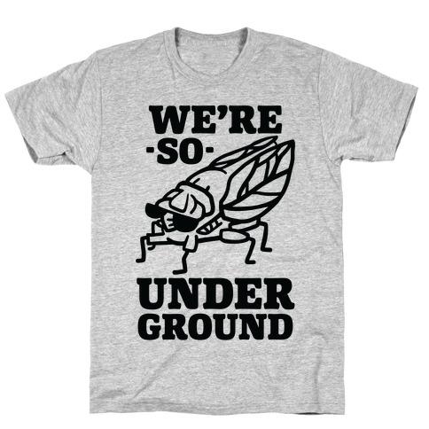 Cicadas Are So Underground T-Shirt
