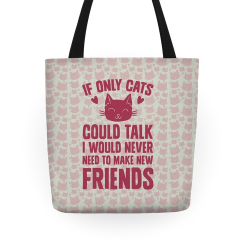 If Only Cats Could Talk I Would Never Need To Make New Friends Tote