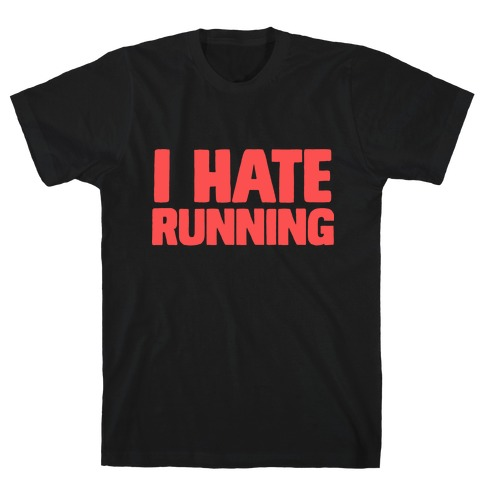 I Hate Running T-Shirt