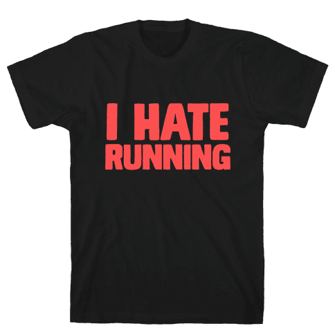 I Hate Running Mens T-Shirt