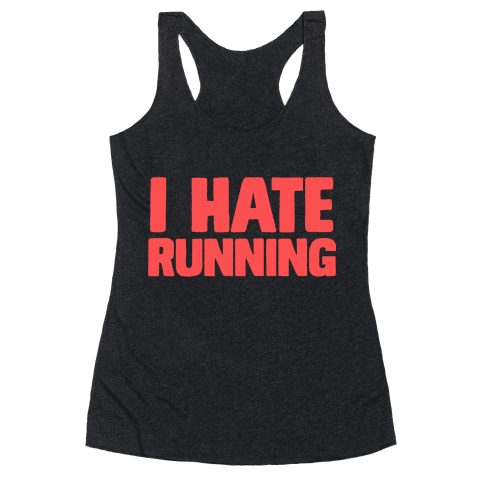 I Hate Running Racerback Tank Top