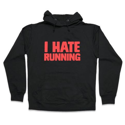I Hate Running Hooded Sweatshirt