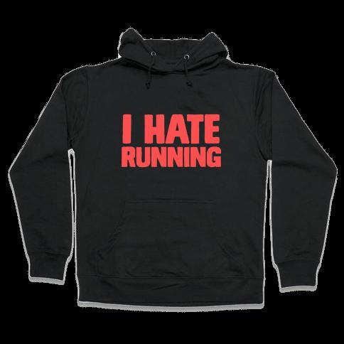 I Hate Running Hooded Sweatshirt