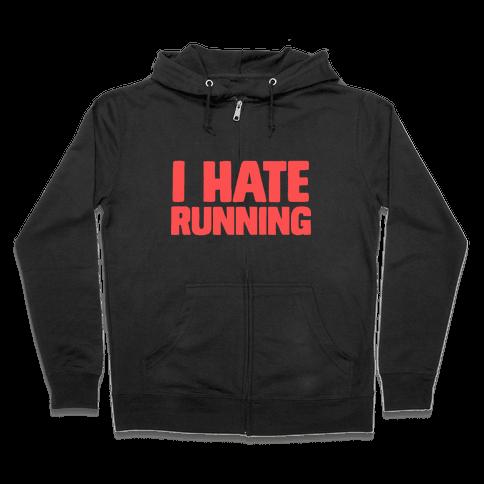 I Hate Running Zip Hoodie
