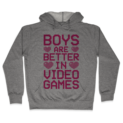 Boys Are Better In Video Games Hooded Sweatshirt