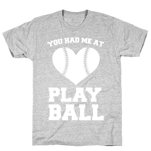 You Had Me At Play Ball Mens T-Shirt