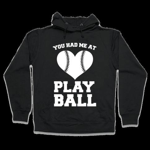 You Had Me At Play Ball Hooded Sweatshirt