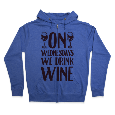 On Wednesdays We Drink Wine Zip Hoodie