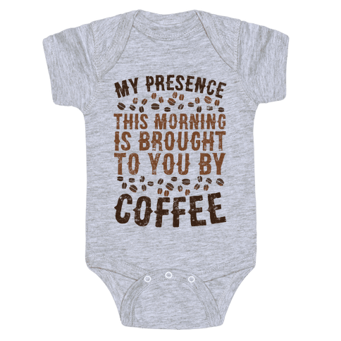 My Presence This Morning Is Brought To You By Coffee Baby Onesy