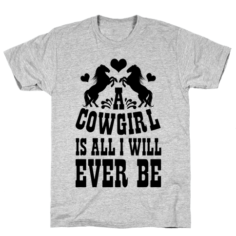 A Cowgirl is All I WIll Ever Be Mens T-Shirt