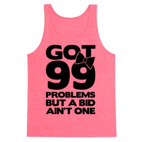 Got 99 Problems But A Bid Ain't One Tank Top