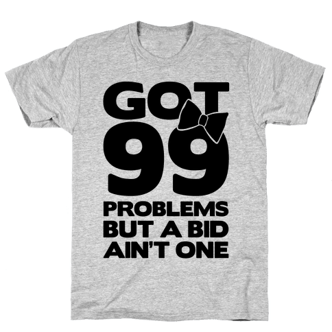 Got 99 Problems But A Bid Ain't One Mens T-Shirt