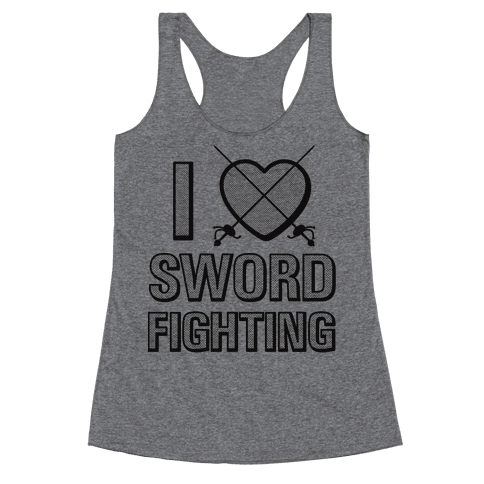 I Love Sword Fighting Racerback Tank Top
