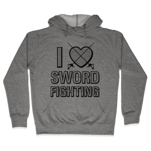 I Love Sword Fighting Hooded Sweatshirt