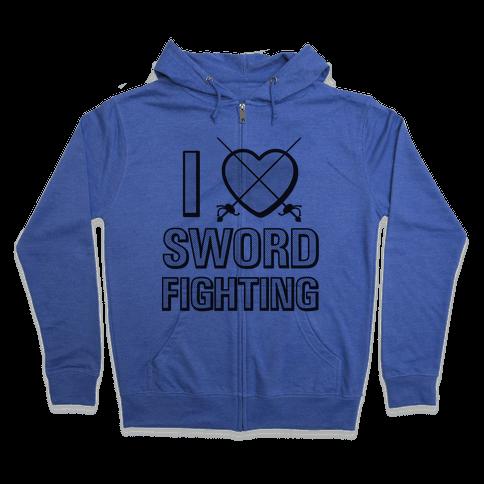 I Love Sword Fighting Zip Hoodie