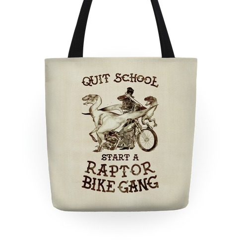Quit School Start A Raptor Bike Gang Tote