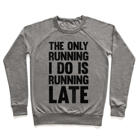The Only Running I Do Is Running Late Pullover