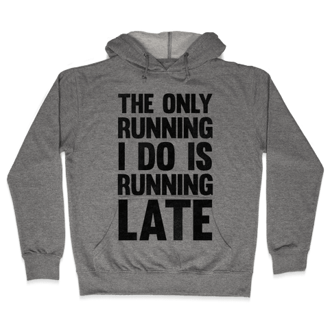 The Only Running I Do Is Running Late Hooded Sweatshirt